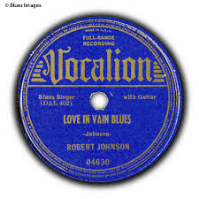 Robert Johnson's Love in Vain Blues, on Vocalion Records.